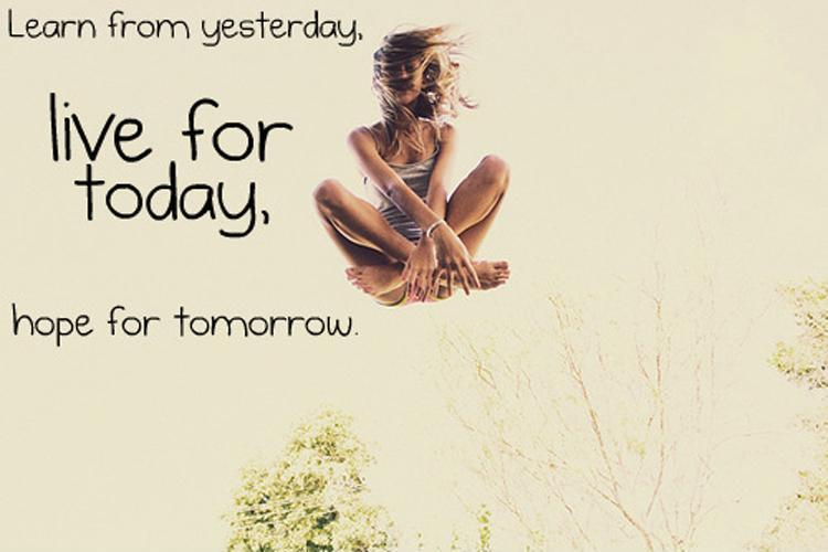 Learn from yesterday, live for today, hope for tomorrow Picture Quote #8