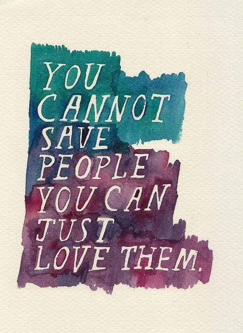 You cannot save people. You can only love them Picture Quote #1