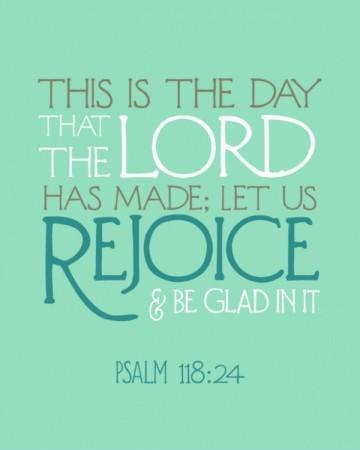This is the day that the LORD has made. Let us rejoice and be glad in it Picture Quote #1