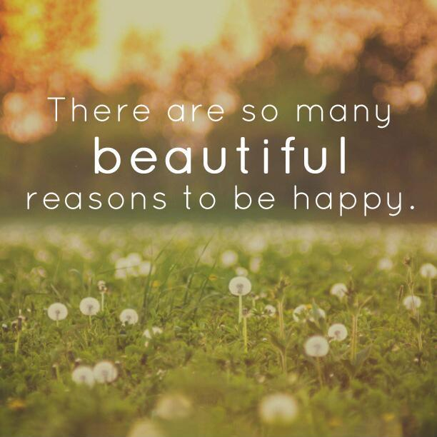There are so many beautiful reasons to be happy Picture Quote #1