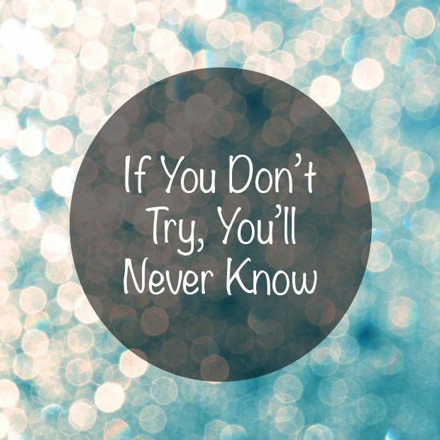 http://img.picturequotes.com/1/295/if-you-dont-try-youll-ever-know-quote-1.jpg