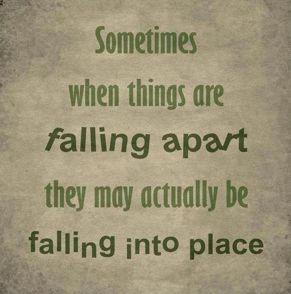 Sometimes when things are falling apart, they may actually be falling into place Picture Quote #1