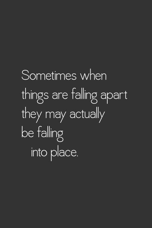 Sometimes when things are falling apart, they may actually be falling into place Picture Quote #2