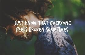 Just know that everyone feels broken sometimes Picture Quote #2