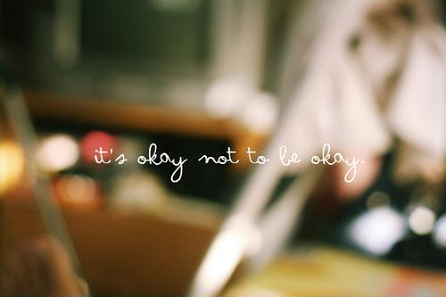 It's okay not to be okay Picture Quote #1