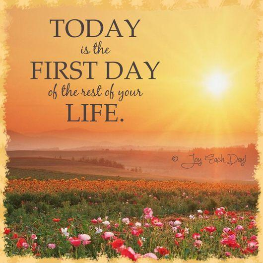 Today is the first day of the rest of your life Picture Quote #1