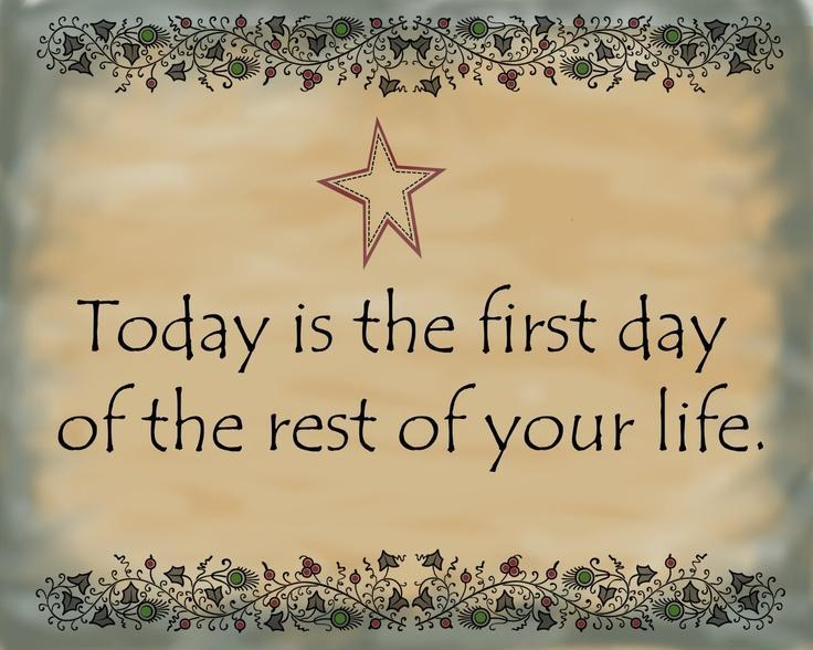 Today is the first day of the rest of your life Picture Quote #4