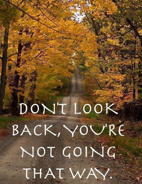 Don't look back you're not going that way Picture Quote #3