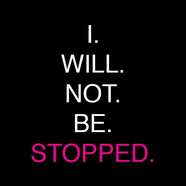 I will not be stopped Picture Quote #1