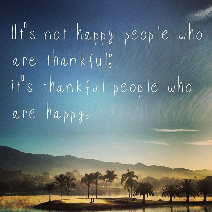 It is not happy people who are thankful, it is thankful people who are happy Picture Quote #1