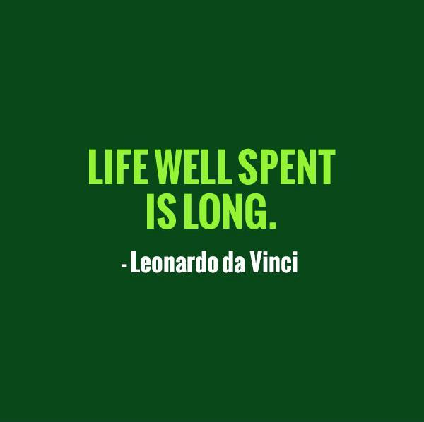Life well spent is long Picture Quote #1