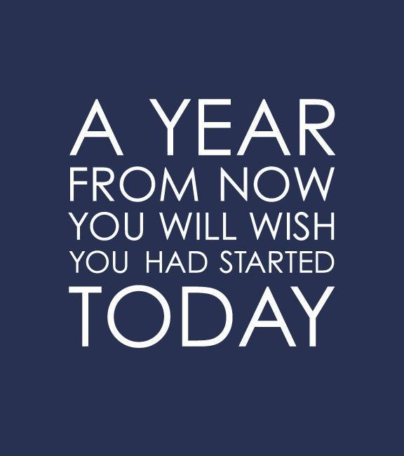 A year from now you'll wish you started today Picture Quote #2