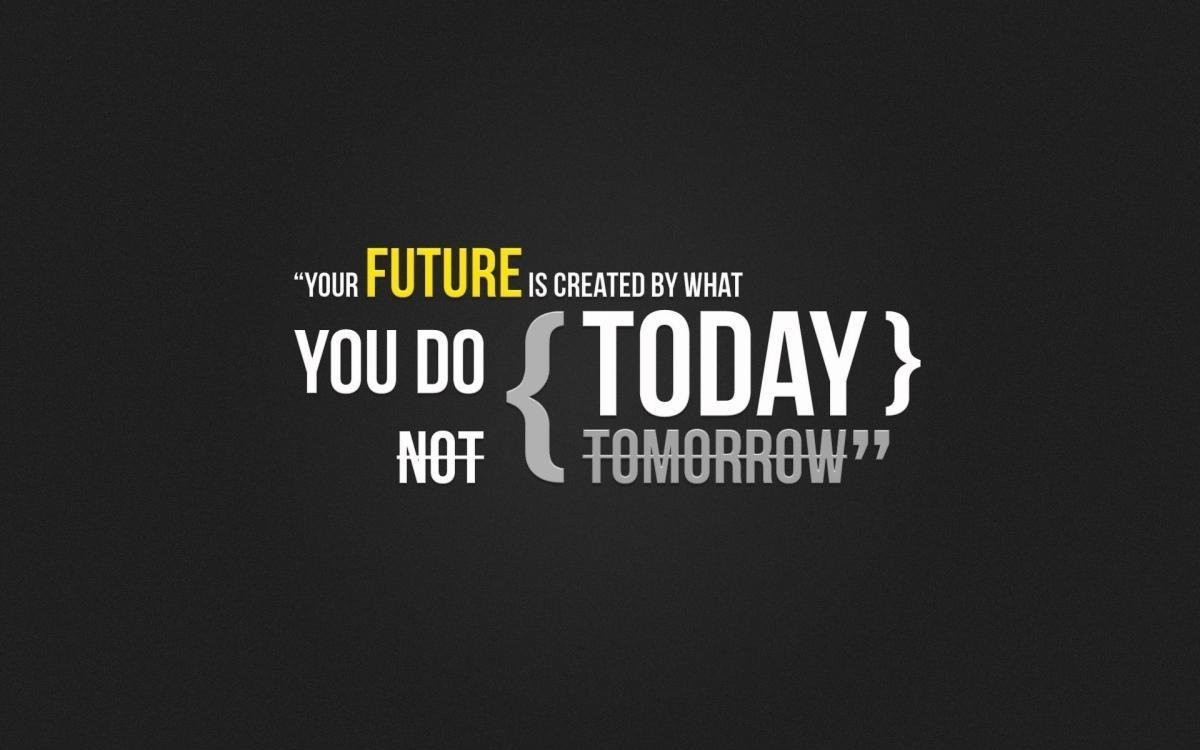Your future is created by what you do today, not tomorrow Picture Quote #1