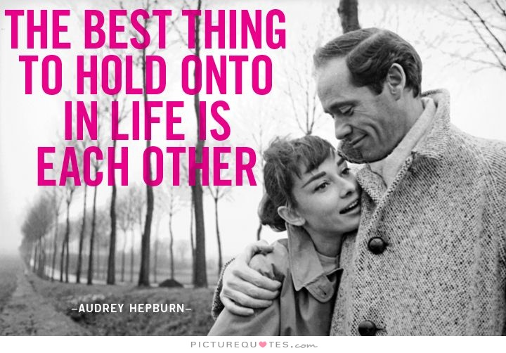 The best thing to hold onto in life is each other Picture Quote #7