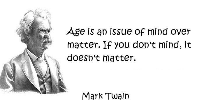 Age is an issue of mind over matter. If you don't mind, it doesn't matter Picture Quote #1