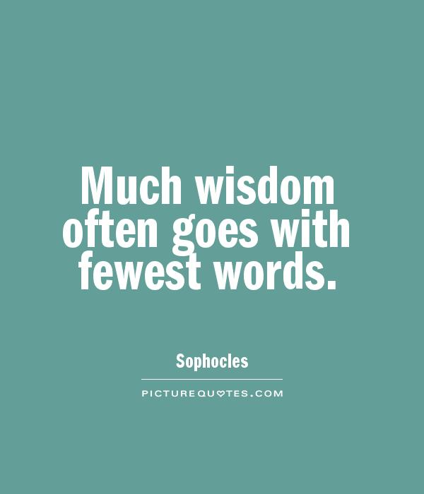 Much wisdom often goes with fewest words Picture Quote #1