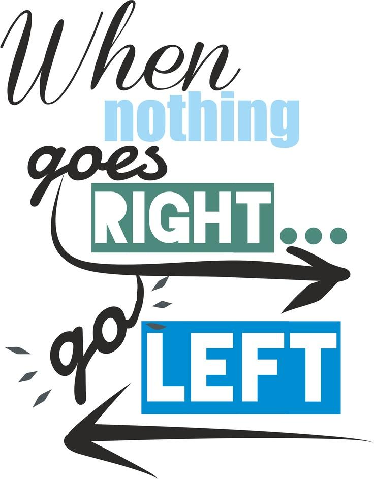 When nothing goes right. Go left Picture Quote #7