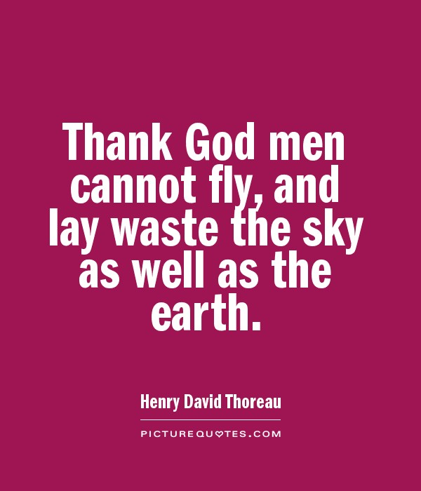 Thank God men cannot fly, and lay waste the sky as well as the earth Picture Quote #1