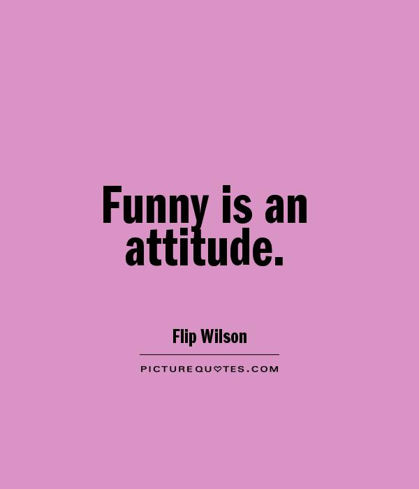 Funny is an attitude Picture Quote #1