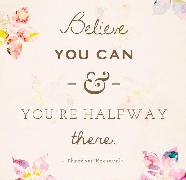 BELIEVE YOU CAN AND YOU'RE HALFWAY THERE Picture Quote #3