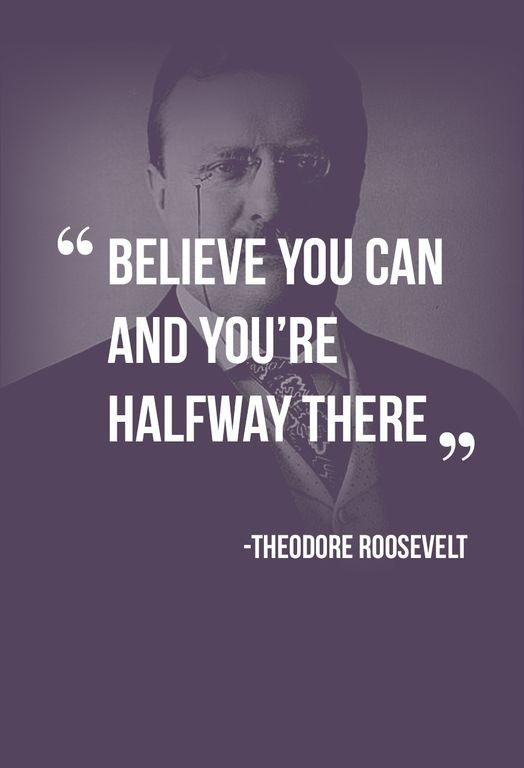 BELIEVE YOU CAN AND YOU'RE HALFWAY THERE Picture Quote #4