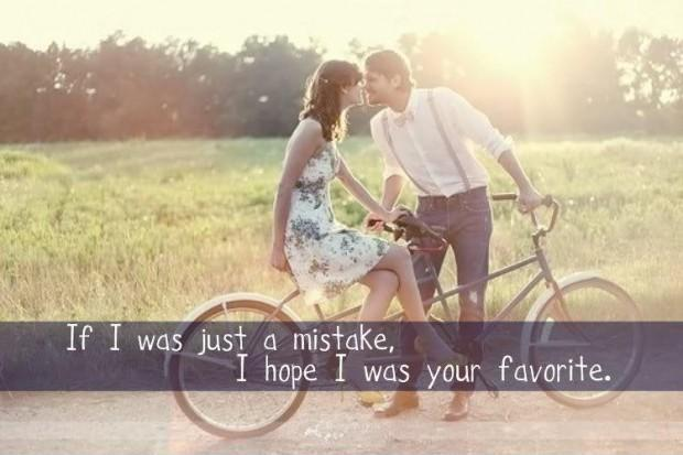 If i was just a mistake, i hope i was your favorite Picture Quote #1
