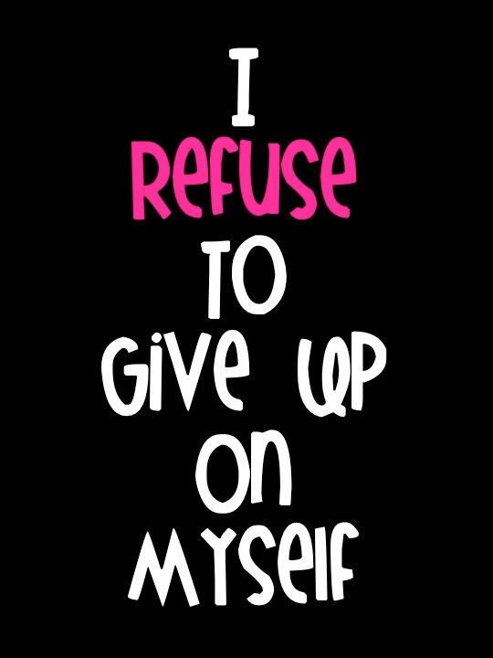 I refuse to give up on myself Picture Quote #1