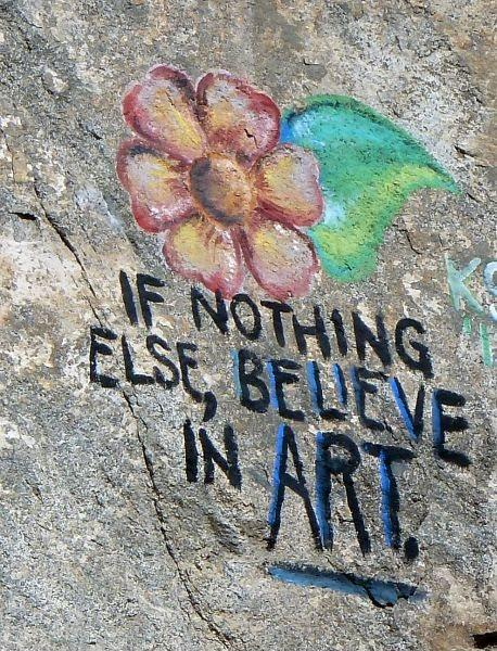 If nothing else, believe in art Picture Quote #1