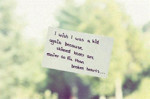 I wish I was a kid again because skinned knees are easier to fix than broken hearts Picture Quote #1