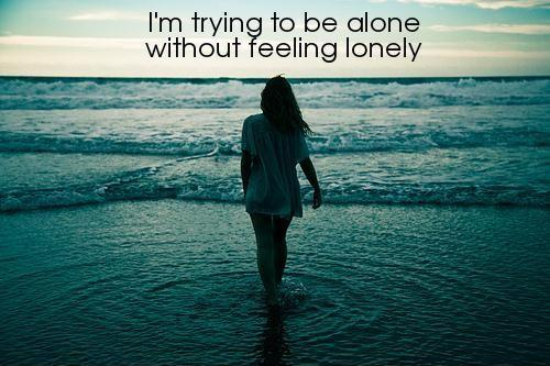 I'm trying to be alone without feeling lonely Picture Quote #1