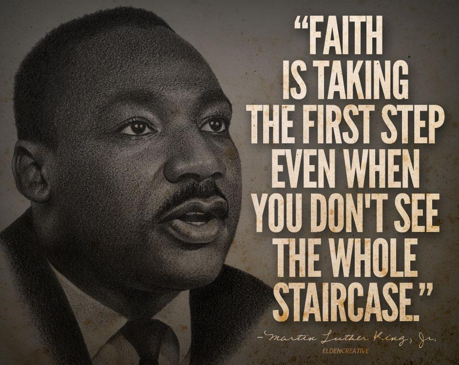 Faith is taking the first step even when you don't see the whole staircase Picture Quote #3