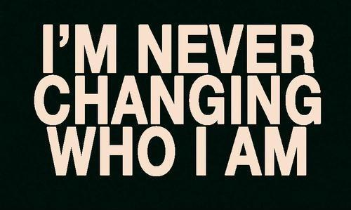 I'm never changing who i am Picture Quote #1