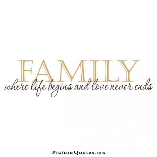 Family. Where life begins and love never ends Picture Quote #1