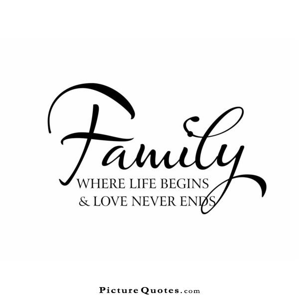 Family. Where life begins and love never ends Picture Quote #4
