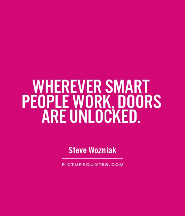 WHEREVER SMART PEOPLE WORK, DOORS ARE UNLOCKED Picture Quote #1