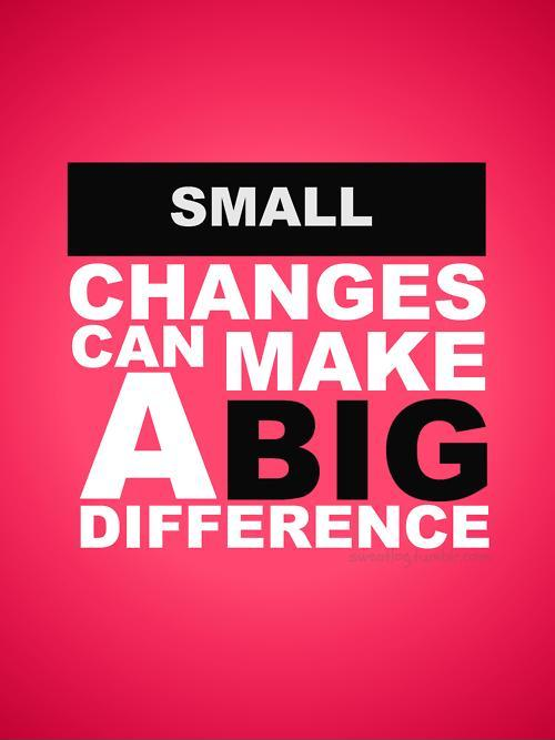 Small changes can make a big difference Picture Quote #1