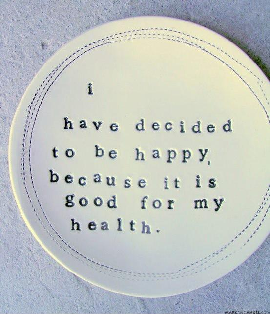 I have decided to be happy because it is good for my health Picture Quote #1