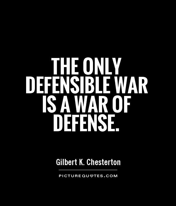 THE ONLY DEFENSIBLE WAR IS A WAR OF DEFENSE Picture Quote #1