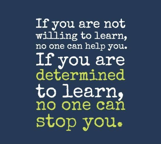 If you're not willing to learn, no one can help you. If you're determined to learn, no one can stop you Picture Quote #1