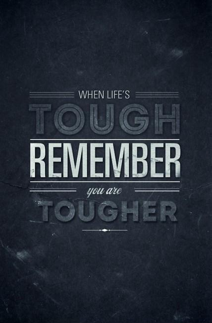 When life is tough, remember you are tougher Picture Quote #1