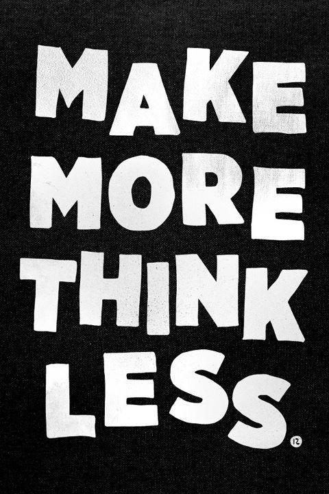 Make more think less Picture Quote #1