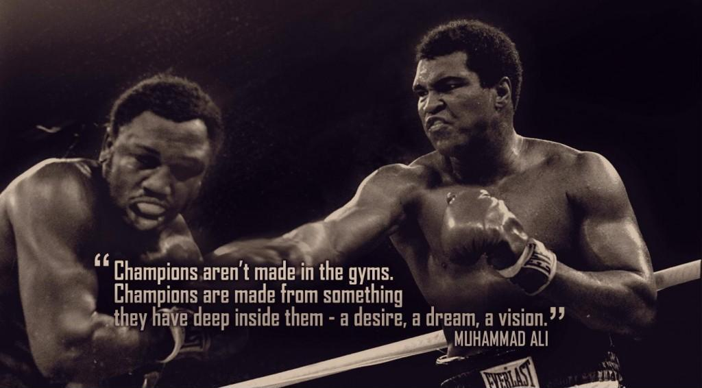 Champions aren't made in gyms. Champions are made from something they have deep inside them. A desire, a dream, a vision Picture Quote #1