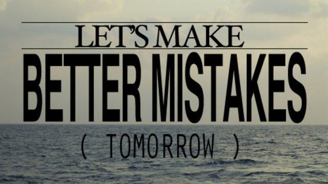Let's make better mistakes tomorrow Picture Quote #1