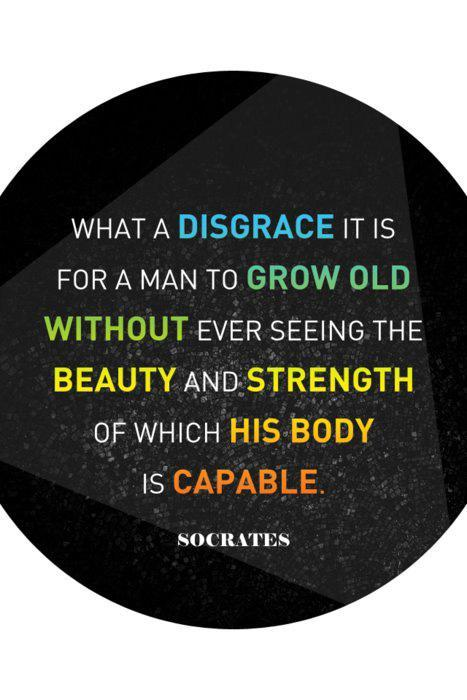 What a disgrace it is for a man to grow old without ever seeing the beauty and strength of which his body is capable Picture Quote #1