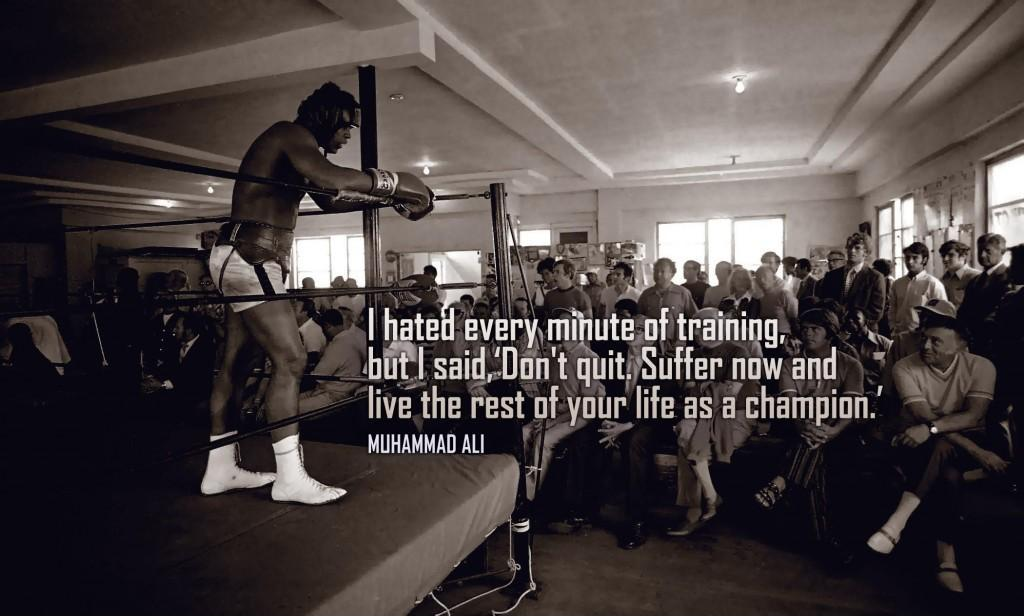 I hated every minute of training, but I said, Don't quit. Suffer now and live the rest of your life as a champion Picture Quote #1