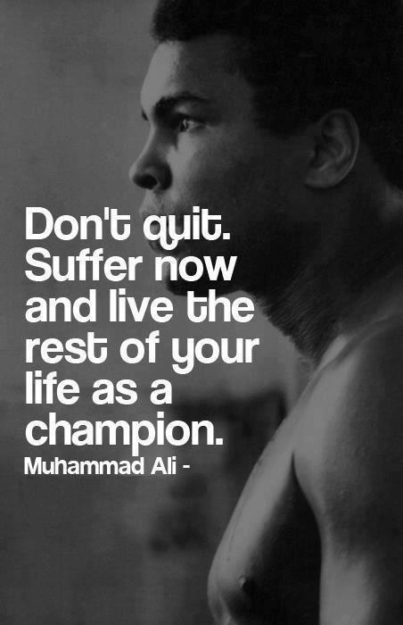 I hated every minute of training, but I said, Don't quit. Suffer now and live the rest of your life as a champion Picture Quote #2