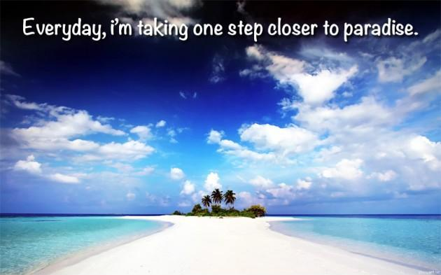 Everyday i'm taking one step closer to paradise Picture Quote #1