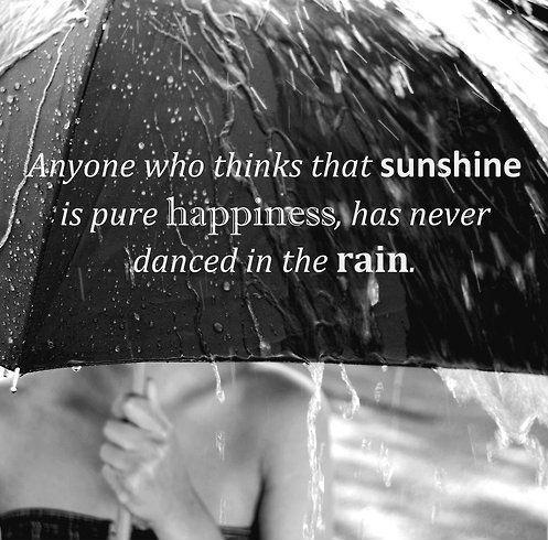 Anyone who thinks that sunshine is pure happiness has never danced in the rain Picture Quote #1