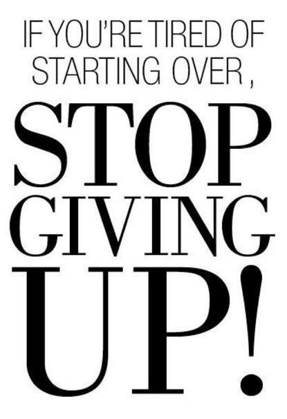 If you're tired of starting over, stop giving up Picture Quote #3