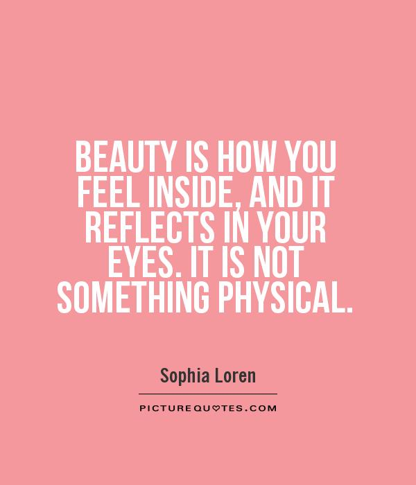 BEAUTY IS HOW YOU FEEL INSIDE, AND IT REFLECTS IN YOUR EYES. IT IS NOT SOMETHING PHYSICAL Picture Quote #1
